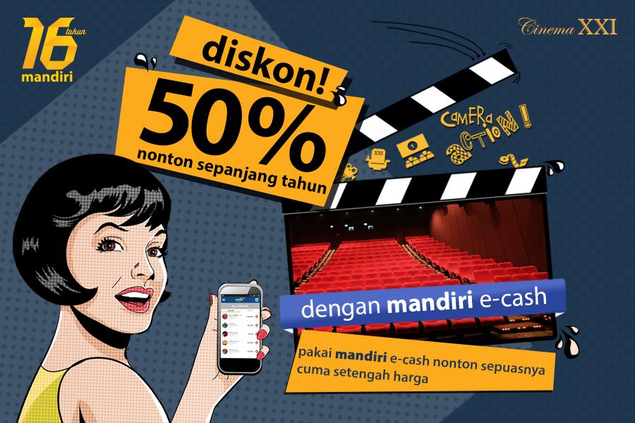 Promo Mandiri e-cash : Diskon 50% Nonton di Bioskop XXI